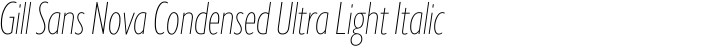 Gill Sans Nova Condensed Ultra Light Italic